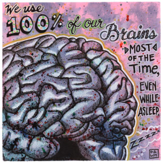 We use 100% of our brains most of the time, even while asleep